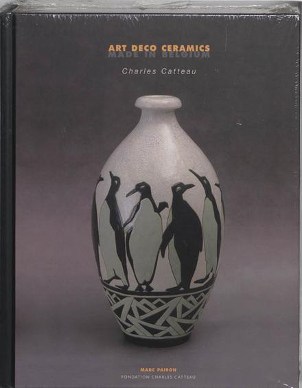 Art deco ceramics : made in Belgium : Charles Catteau : inventaris van ruim 1300 decors en bijzondere varianten, ru...