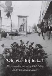 Oh, was hij het ... ? : de voorspelde moord op Olof Palme en de Dutch connection
