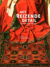 Het reizende detail in de kunst van 1400 tot 1500 : redactie Mariëtte Haveman, Annemiek Overbeek ; met bijdragen v...