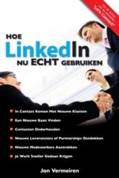 Hoe LinkedIn nu ECHT gebruiken : ontdek de ware kracht van LinkedIn en hoe het als hefboom te gebruiken voor je baa...