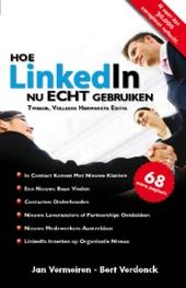 Hoe LinkedIn nu ECHT gebruiken : ontdek de ware kracht van LinkedIn en hoe het als hefboom te gebruiken voor je bed...