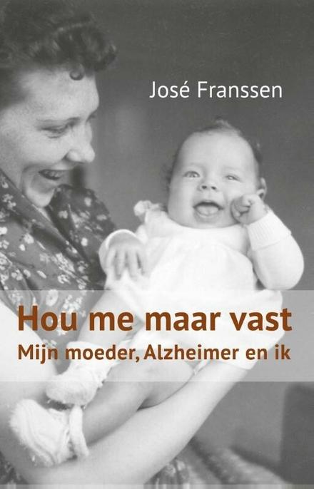 Hou me maar vast : mijn moeder, Alzheimer en ik