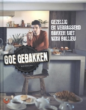 Goe gebakken : gezellig en verrassend bakken met Wim Ballieu