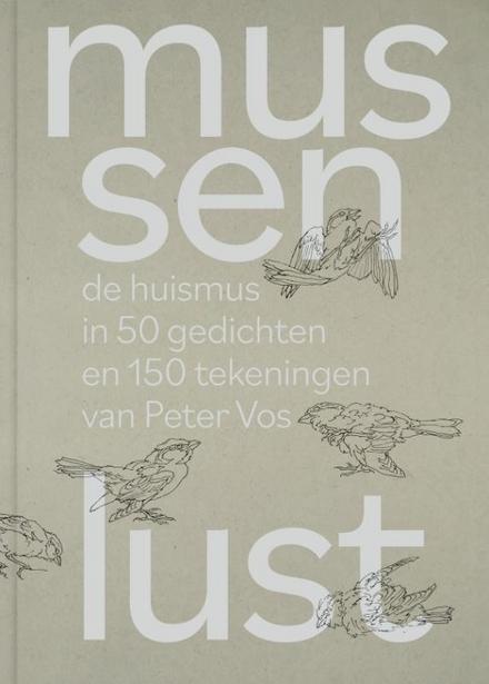 Mussenlust : de huismus in 50 gedichten en 150 tekeningen