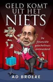 Geld komt uit het niets : de financïele goocheltrucs ontmaskerd