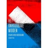 Het onhoudbare midden : essays over Nederland