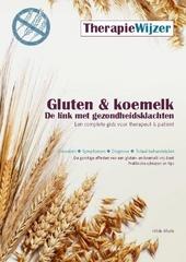 Gluten & koemelk : de link met gezondheidsklachten : een complete gids voor therapeut & patiënt
