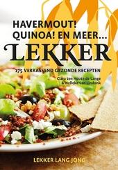 Lekker : havermout! quinoa! en meer ... : 175 verrassend gezonde recepten