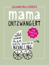 Mama ontzwangert : alles over het eerste jaar na je bevalling