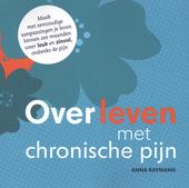 Overleven met chronische pijn : maak met eenvoudige aanpassingen je leven binnen zes maanden weer leuk en zinvol, o...