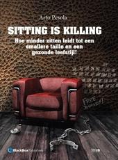 Sitting is killing : hoe minder zitten leidt tot een smallere taille en een gezonde leefstijl