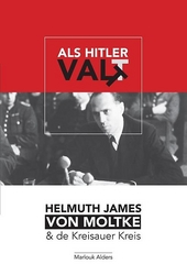 Als Hitler valt : Helmuth James von Moltke & de Kreisauer Kreis