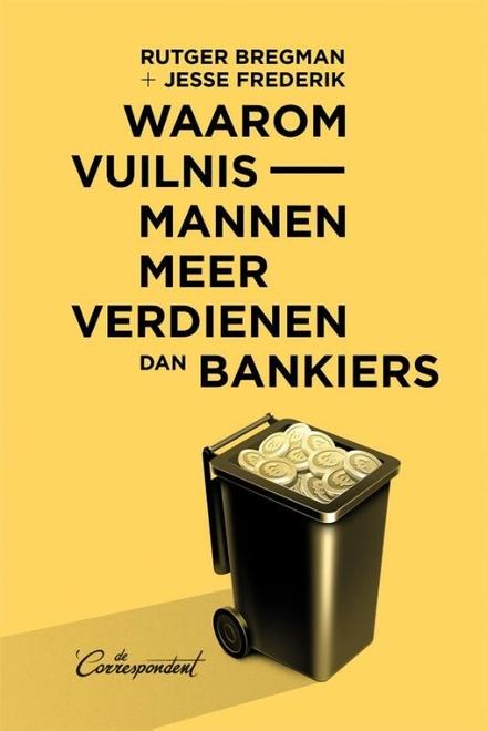 Waarom vuilnismannen meer verdienen dan bankiers - Toegankelijk boekje over oorzaken en gevolgen van economische ongelijkheid