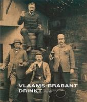 Vlaams-Brabant drinkt : bier- en jenevercultuur sinds 1800