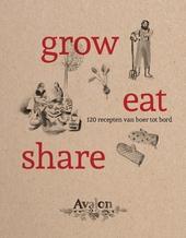 Grow, eat, share : 120 recepten van boer tot bord
