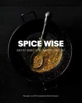 Spice wise : koken met kruiden- en specerijenmixen zonder zout : recepten van SVH-meesterkok Michel Hanssen