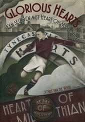 Glorious Hearts : een seizoen met Heart of Midlothian