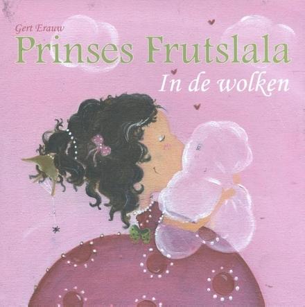 Prinses Frutslala in de wolken : een sprookje voor kleine prinsen en prinsessen