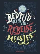 Bedtijdverhalen voor rebelse meisjes. [1], 100 verhalen over bijzondere vrouwen / auteurs en redactie Elena Favilli en Francesca Cavallo ; geillustreerd door T.S. Abe, Cristina Amodeo [e.a.]