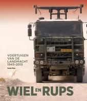 Wiel en rups : voertuigen van de landmacht 1945-2015