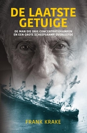 De laatste getuige : de man die drie concentratiekampen en een grote scheepsramp overleefde