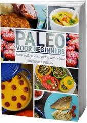 Paleo voor beginners : alles wat je moet weten over Paleo, + 69 heerlijke glutenvrije en lactosevrije recepten