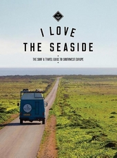 I love the seaside : the surf & travel guide to southwest Europe