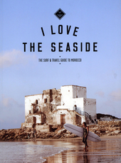 I love the seaside : the surf & travel guide to Morocco