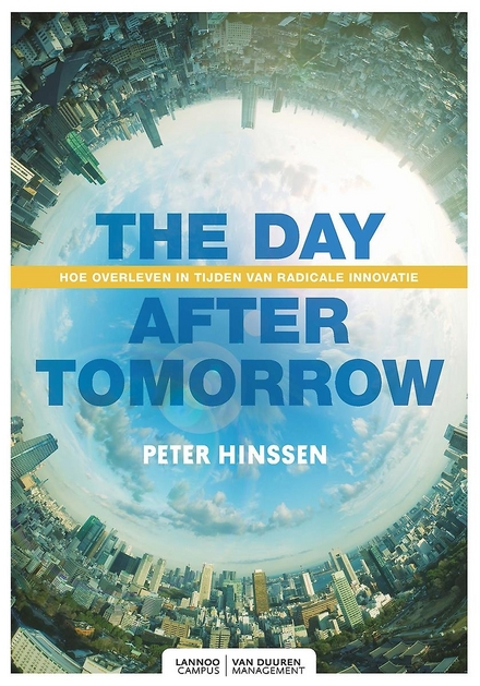 The day after tomorrow : hoe overleven in tijden van radicale innovatie