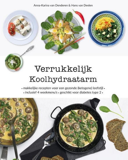 Verrukkelijk koolhydraatarm : makkelijke recepten voor een gezonde (ketogene) leefstijl, inclusief 4 weekmenu's