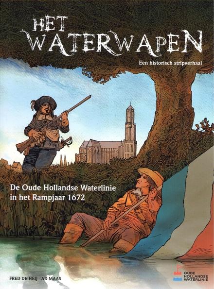 Het Waterwapen : de Oude Hollandse Waterlinie in het Rampjaar 1672 : een historisch stripverhaal