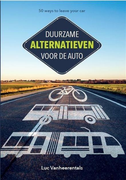 """""""Fifty ways to leave ... your car"""" : duurzame alternatieven voor de auto"""