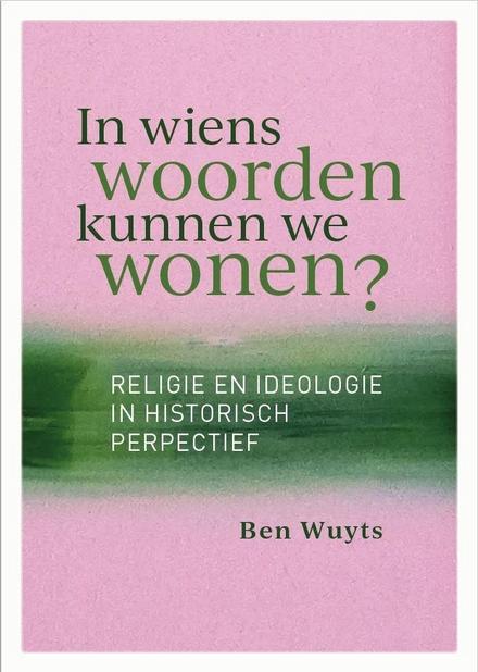 In wiens woorden kunnen we wonen? : religie en ideologie in historisch perspectief
