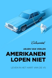 Amerikanen lopen niet : leven in het hart van de VS