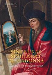 Sint-Lukas schildert de Madonna : het verhaal van een bijzonder motief