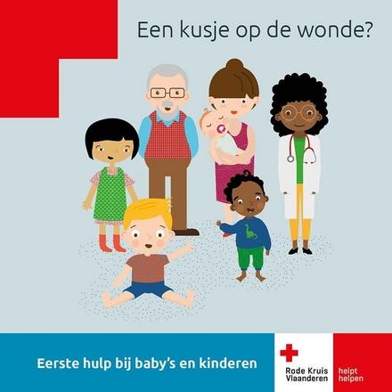 Een kusje op de wonde? : eerste hulp bij baby's en kinderen