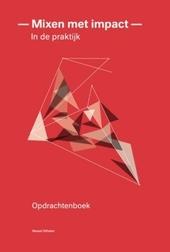 Mixen met impact : in de praktijk : opdrachtenboek