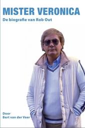 Mister Veronica : de biografie van Rob Out