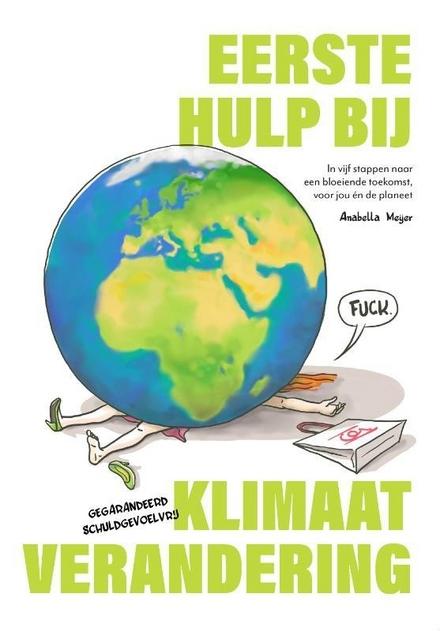 Eerste hulp bij klimaatverandering : in vijf stappen naar een bloeiende toekomst, voor jou én de planeet