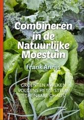 Combineren in een natuurlijke moestuin : groenten kweken volgens het systeem van schijnbare chaos