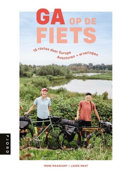 Ga op de fiets : 15 routes door Europa : avonturen + ervaringen
