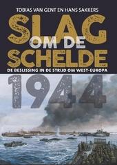 Slag om de Schelde 1944 : de beslissing in de strijd om West-Europa