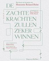De zachte krachten zullen zeker winnen : een keuze uit de gedichten van Henriette Roland Holst