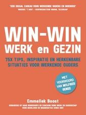 Win-win werk en gezin : 75x tips, inspiratie en herkenbare situaties voor werkende ouders
