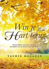Win je hart terug : persoonlijke inzichten om je te bevrijden van de ketens van het leven