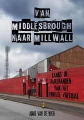 Van Middlesbrough naar Millwall : langs de rafelranden van het Engelse voetbal