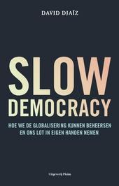 Slow democracy : hoe we de globalisering kunnen beheersen en ons lot in eigen handen nemen