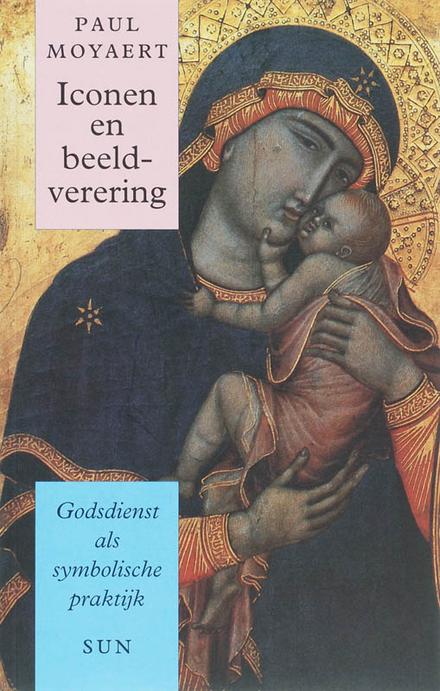 Iconen en beeldverering : godsdienst als symbolische praktijk