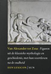 Van Alexander tot Zeus : figuren uit de klassieke mythologie en geschiedenis, met hun voortleven na de oudheid : ee...