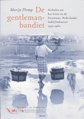 De gentleman-bandiet : verhalen uit het leven en de literatuur, Nederlands-Indië/Indonesië 1930-1960